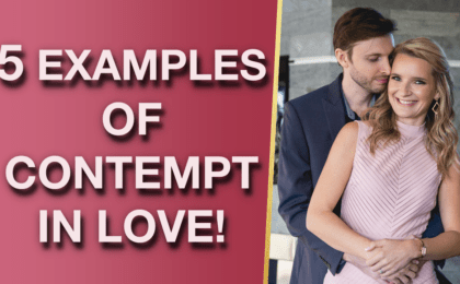 5 Examples Of Contempt In Relationships Signs Of Contempt In Relationships 420x260 - 5 Examples Of Contempt In Relationships & Signs Of Contempt In Relationships