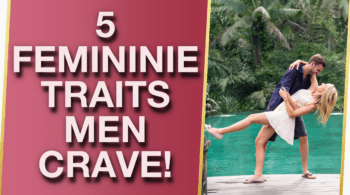 5 Feminine Traits That Men Cant Resist 2 Is Like Honey To Bees 350x195 - 5 Feminine Traits That Men Can't Resist (#2 Is Like Honey To Bees!)