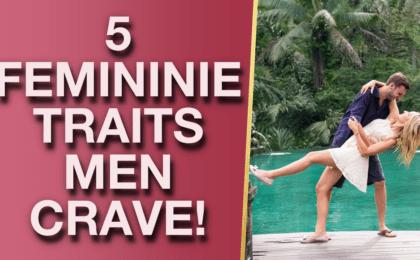 5 Feminine Traits That Men Cant Resist 2 Is Like Honey To Bees 420x260 - 5 Feminine Traits That Men Can't Resist (#2 Is Like Honey To Bees!)