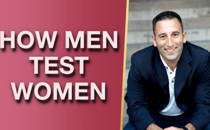 How Men Test Women 5 Sneaky Ways Hes Testing You and What to Do About It 420x260 - How Men Test Women (5 Sneaky Ways He's Testing You, and What To Do About It!)