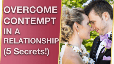 Overcoming Contempt In A Relationship Healing Contempt In Relationships 5 Secrets 383x215 - Overcoming Contempt In A Relationship & Healing Contempt In Relationships (5 Secrets!) 💗