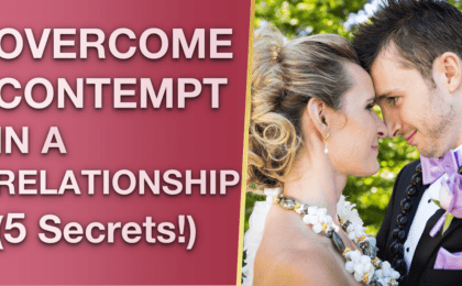 Overcoming Contempt In A Relationship Healing Contempt In Relationships 5 Secrets 420x260 - Overcoming Contempt In A Relationship & Healing Contempt In Relationships (5 Secrets!)