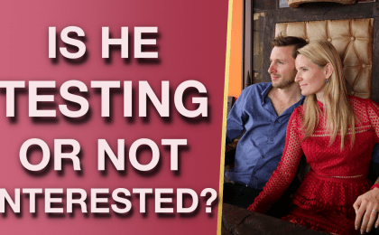 Is He Testing Me Or Not Interested 5 Subtle Ways To Know For Sure 1 420x260 - Is He Testing Me Or Not Interested? (5 Subtle Ways To Know For Sure!)