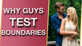 Why Do Guys Test Boundaries Why Do Men Test Women 5 Shocking Reasons 350x195 - Why Do Guys Test Boundaries & Why Do Men Test Women? (5 Shocking Reasons!) 😮
