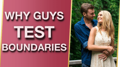 Why Do Guys Test Boundaries Why Do Men Test Women 5 Shocking Reasons 383x215 - Why Do Guys Test Boundaries & Why Do Men Test Women? (5 Shocking Reasons!) 😮