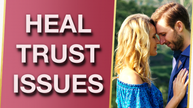 Overcome Trust Issues Attract A Happy HEALTHY Connected Relationship 💑 383x215 - Overcome Trust Issues & Attract A HEALTHY, Happy & Connected Relationship Fast! 💑