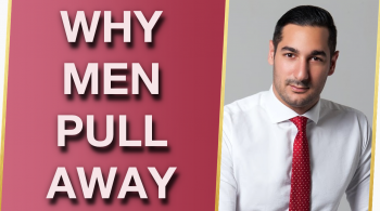 The REAL Reasons Why Men Pull Away With Alex Cormont 350x195 - The REAL Reasons Why Men Pull Away With Alex Cormont