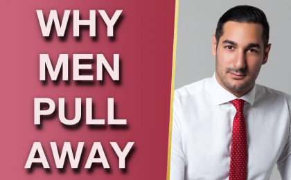 The REAL Reasons Why Men Pull Away With Alex Cormont 420x260 - The REAL Reasons Why Men Pull Away With Alex Cormont
