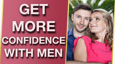 6 Signs That Youre Lacking Confidence With Men And What To Do About It 383x215 - 6 Signs You're Lacking Confidence With Men & What To Do About It