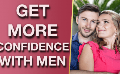 6 Signs That Youre Lacking Confidence With Men And What To Do About It 420x260 - 6 Signs You're Lacking Confidence With Men & What To Do About It
