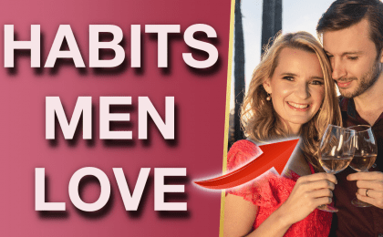 5 Habits That Make You INSTANTLY More Attractive 420x260 - 5 Things That Guys Find Attractive In Women (Instant Attraction Habits!)