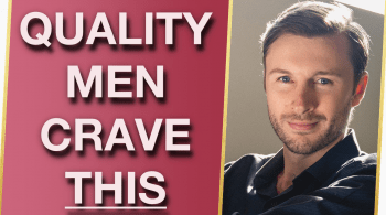 5 Things Quality Men Crave From Women Secretly 350x195 - What Does A Man Want In A Woman? 5 Things Quality Guys Crave