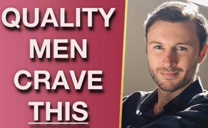 5 Things Quality Men Crave From Women Secretly 420x260 - What Does A Man Want In A Woman? 5 Things Quality Guys Crave