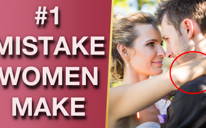 The 1 Mistake Women Make With Men 420x260 - The #1 Relationship Mistake Women Make With Men