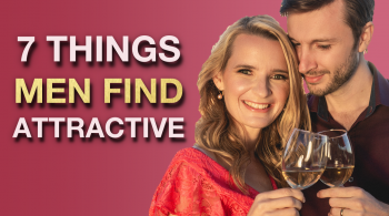7 SURPRISING THINGS Men Find BEAUTIFUL In A Woman 350x195 - The 7 Most Attractive Qualities In A Woman (What Makes A Woman Desirable)